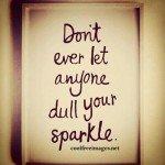 Don't Dull Your Sparkle #sharegoodness #spreadpositivity